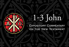 1-3 John Expository Commentary On The New Testament