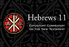 Hebrews 11 Expository Commentary On The New Testament