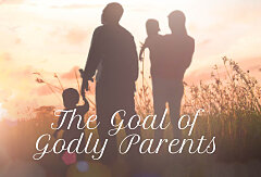 The Goal of Godly Parents (Booklet)